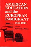 American Education and the European Immigrant : 1840-1940, , 025200907X