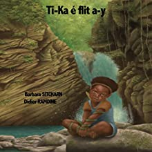 Ti-Ka é flit a-y | Livre audio Auteur(s) : Barbara Sitcharn, Didier Ramdine Narrateur(s) : Barbara Sitcharn