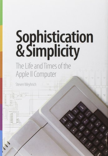 Sophistication & Simplicity: The Life and Times of the Apple II Computer (Apple Ii Computer)