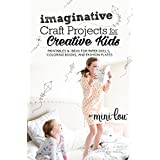 Imaginative Craft Projects for Creative Kids: Printables and Ideas for Paper Dolls, Coloring Books, and Fashion Plates