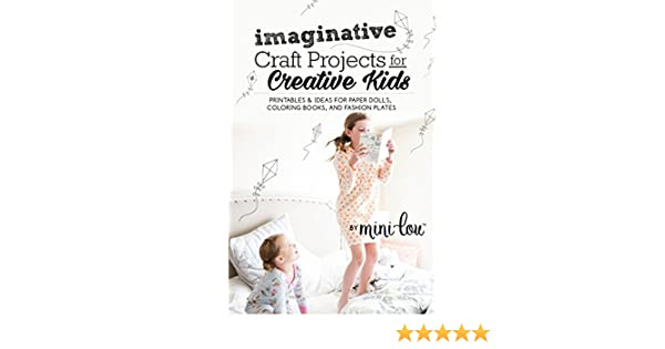 Imaginative Craft Projects For Creative Kids Printables And Ideas For Paper Dolls Coloring Books And Fashion Plates