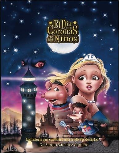 El Dia de las Coronas de los Ninos: La historia que cambiara una tradicion de siglos. El Hada de los Dientes Tooth Fairy y su asistente el Raton de . ...