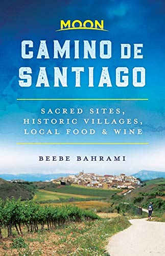Moon Camino de Santiago: Sacred Sites, Historic Villages, Local Food & Wine (Travel Guide)...