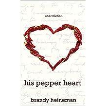 His Pepper Heart: Short Fiction