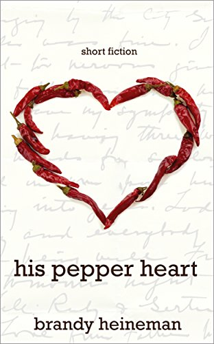 (His Pepper Heart: Short Fiction)