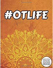 #OTLIFE Occupational Therapist Coloring Book: Funny Therapy Themed Colouring Book + Quotes for OT - Personalized Gift Idea on Birthday or Xmas