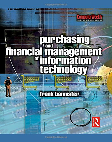 Purchasing and Financial Management of Information Technology: A practical guide (Computer Weekly Professional)