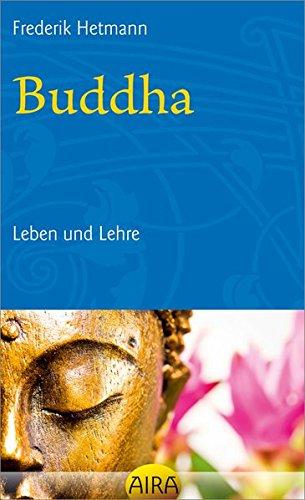 Buddha: Leben und Lehre Broschiert – 1. September 2012 Frederik Hetmann AIRA 3954740079 Nichtchristliche Religionen