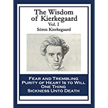 The Wisdom of Kierkegaard Vol. I: Fear and Trembling; Purity of Heart Is to Will One Thing; Sickness Unto Death: 1