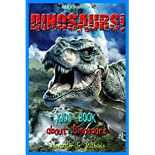 Dinosaurs!  A Kids Book About Dinosaurs - Fun Facts & Amazing Pictures about Tyrannosaurus Rex, Triceratops, Stegosaurus, Prehistoric Animals & More (eBooks Kids Nature 2)