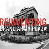 Reinventing Grand Army Plaza : Visionary Designs for the Heart of Brooklyn, Canning, Megan and Elson, Stephanie, 0977717534