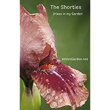 The Shorties: Irises in my Garden (ArtistGarden.net books Book 3)