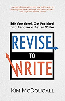 Revise to Write: Edit Your Novel, Get Published and Become a Better Writer by [McDougall, Kim]