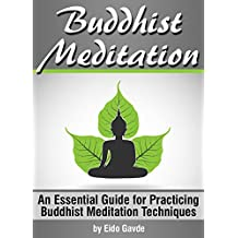 Buddhist Meditation: An Essential Guide for Practicing Buddhist Meditation Techniques