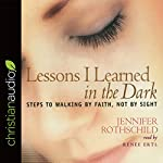 Lessons I Learned in the Dark: Steps to Walking by Faith, Not by Sight | Jennifer Rothschild