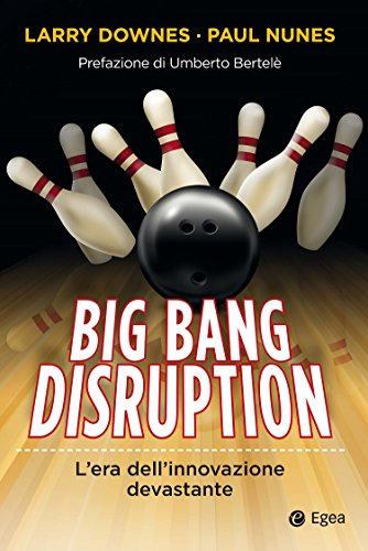 big-bang-disruption-lera-dellinnovazione-devastante-italian-edition