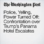 Police, Yelling, Power Turned Off: Confrontation over Trump's Panama Hotel Escalates | Ana Cerrud,David A. Fahrenthold,Jonathan O'Connell