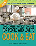 Cool Careers Without College for People Who Love to Cook and Eat, Sarah Machajewski, 1477718206
