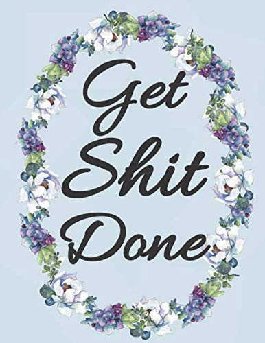 Get Shit Done.: Pretty floral 2019-2020 academic journal for students who wanna get shit done. Planner, organizer and diary all in one place. ()