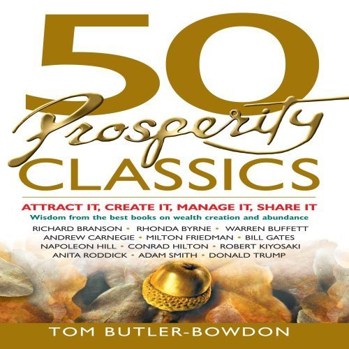 50 Prosperity Classics: Attract It, Create It, Manage It, Share It - Wisdom From the Most Valuable Books on Wealth Creation and Abundance by Tom Butler-Bowdon (2008-10-07)