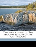 Theognis Restitutus the Personal History of the Poet Theognis, Theognis and John Hookham Frere, 1178153479
