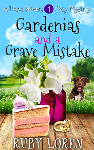 Gardenias and a Grave Mistake: Mystery (Diana Flowers Floriculture Mysteries Book 1) by [Loren, Ruby]