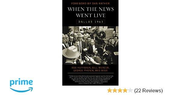 When the News Went Live: Dallas 1963: Bob Huffaker, Bill