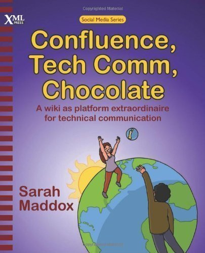 Confluence, Tech Comm, Chocolate: A Wiki as Platform Extraordinaire for Technical Communication by Maddox, Sarah published by XML Press (2012)