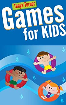 Games for Kids: 101 Easy Indoor or Outdoor Games for Your Children to Have Fun Require Nothing or Little Equipment for Every Child Aged 3 and Up by [Turner, Tanya]