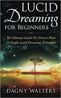 Book Lucid Dreaming for Beginners: The Ultimate Guide For Proven Plain & Simple Lucid Dreaming Techniques