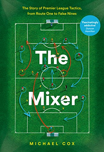 The Mixer: The Story of Premier League Tactics, from Route One to False Nines - One Mixer