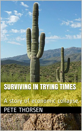 Surviving in Trying Times: A story of economic collapse. by [Thorsen, Pete]