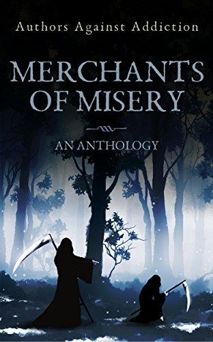 Merchants Of Misery: Authors Against Addiction