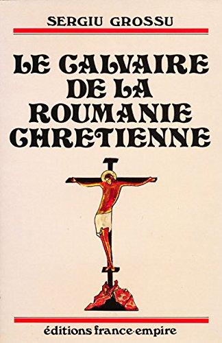 Le calvaire de la Roumanie chrétienne (French Edition)