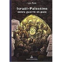 Israël-Palestine, entre guerre et paix: Chroniques de survies