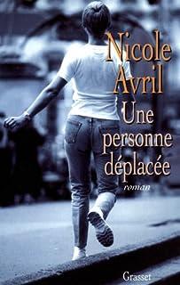 Une personne déplacée : roman, Avril, Nicole