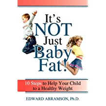 It's Not Just Baby Fat!: 10 Steps to Help Your Child to a Healthy Weight