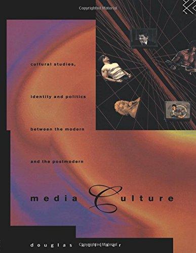 Media Culture: Cultural Studies, Identity and Politics...