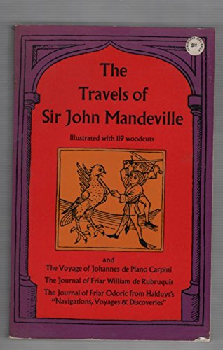 The travels of Sir John Mandeville,: With three narratives in illustration of it: The voyage of Johannes de Plano Carpini, The journal of Friar ... of Friar Odoric (Library of English classics)