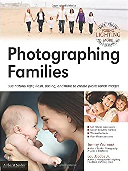 Book Photographing Families: Use natural light, flash, posing, and more to create professional images by Lou Jacobs (2013-11-14)