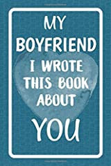 My Boyfriend I Wrote This Book About You: Fill In The Blank Book For What You Love About Your Boyfriend! Paperback