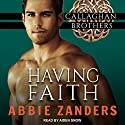 Having Faith: Callaghan Brothers Series, Book 7 Audiobook by Abbie Zanders Narrated by Aiden Snow