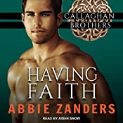 Having Faith: Callaghan Brothers Series, Book 7 | Abbie Zanders
