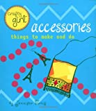 img - for Crafty Girl: Accessories: Things to Make and Do book / textbook / text book