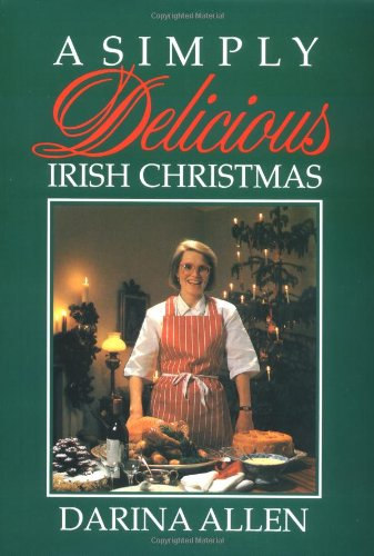 Simply Delicious Irish Christmas, A by Darina Allen
