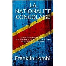 LA NATIONALITE CONGOLAISE: L'attribution, l'acquisition, la naturalisation, la perte et le recouvrement de la nationalité congolaise (French Edition)