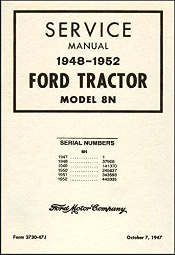 Ford Tractor Repair Manual (STEP-BY-STEP 1948, 1949, 1950, 1951 & 1952 FORD 8N FARM TRACTOR FACTORY REPAIR SHOP & SERVICE MANUAL - For Serial Numbers 1 Through 442,035)