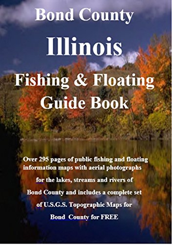 Bond County Illinois Fishing & Floating Guide Book: Complete fishing and floating information for Bond County Illinois (Illinois Fishing & Floating Guide Books) (English Edition)