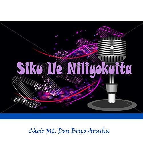 Amazon.com: Siku Ile Niliyokuita: Choir Mt. Don Bosco Arusha: MP3 Downloads