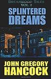 Splintered Dreams, John Gregory Hancock, 1494265478